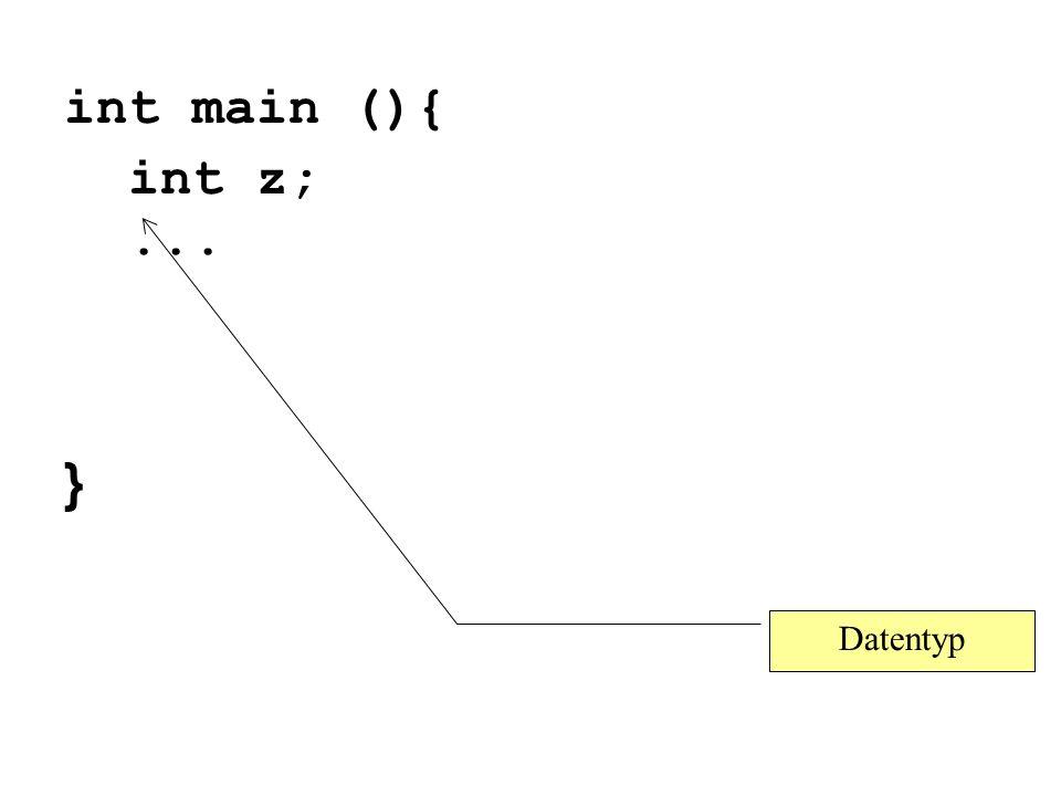 int main (){ int z;... } Datentyp