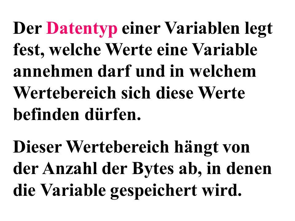 Der Datentyp einer Variablen legt fest, welche Werte eine Variable annehmen darf und in welchem Wertebereich sich diese Werte befinden dürfen. Dieser