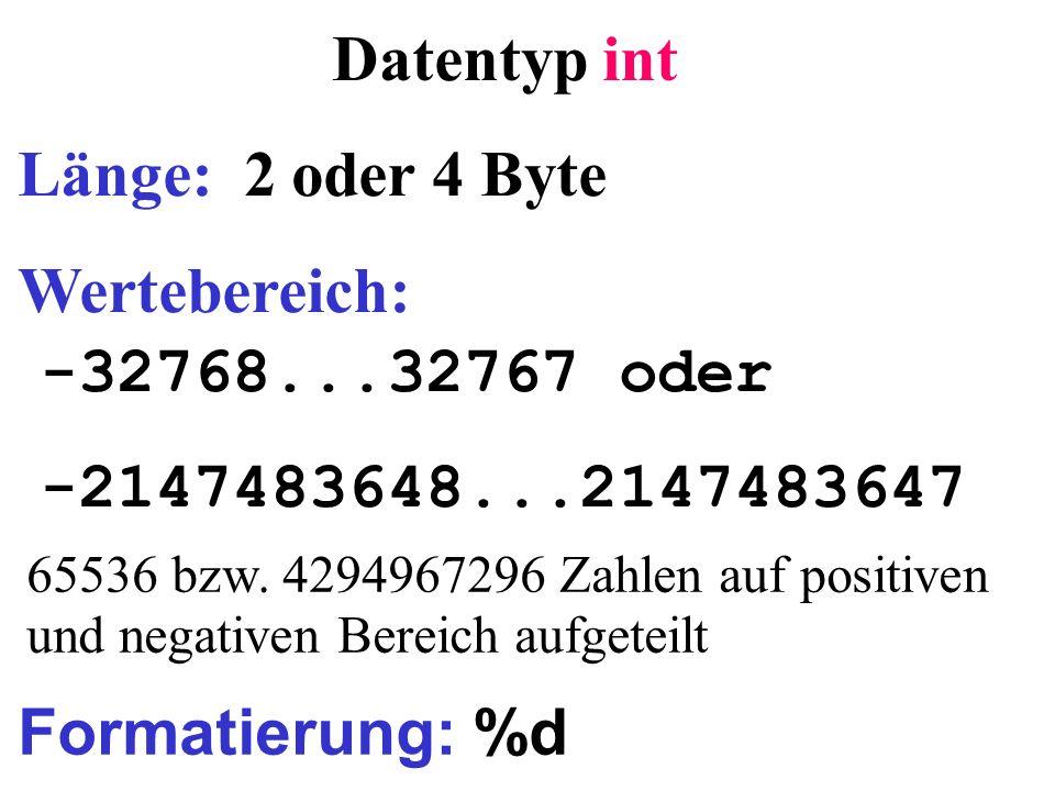 Datentyp int Länge: 2 oder 4 Byte Wertebereich: -32768...32767 oder -2147483648...2147483647 Formatierung: %d 65536 bzw. 4294967296 Zahlen auf positiv