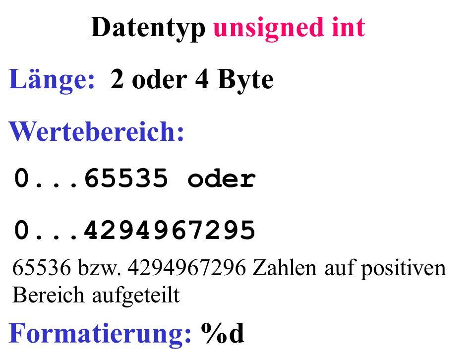 Datentyp unsigned int Länge: 2 oder 4 Byte Wertebereich: 0...65535 oder 0...4294967295 Formatierung: %d 65536 bzw. 4294967296 Zahlen auf positiven Ber