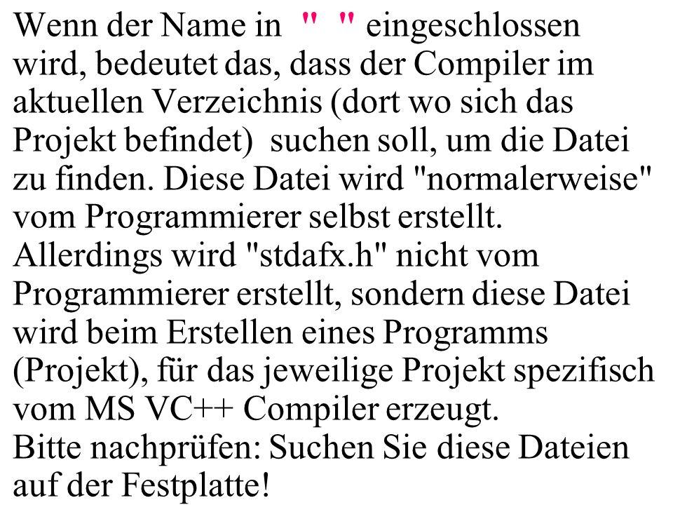 #include stdafx.h #include int main(){ printf( Guten \n Morgen ); return 0; } Die Funktion printf verlangt, daß sie vorher deklariert wird.
