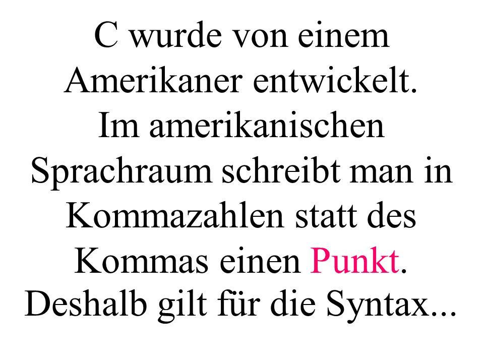 C wurde von einem Amerikaner entwickelt. Im amerikanischen Sprachraum schreibt man in Kommazahlen statt des Kommas einen Punkt. Deshalb gilt für die S