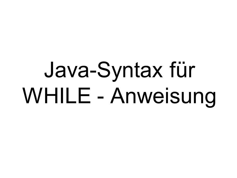 Java-Syntax für WHILE - Anweisung