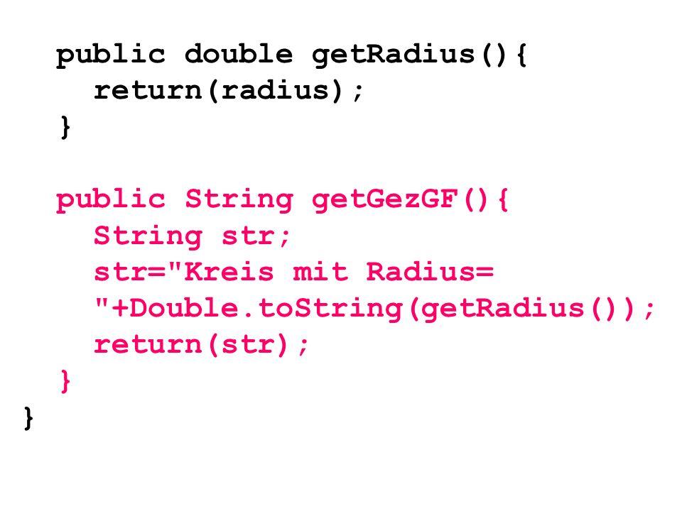 public double getRadius(){ return(radius); } public String getGezGF(){ String str; str=