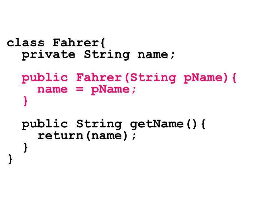 class Fahrer{ private String name; public Fahrer(String pName){ name = pName; } public String getName(){ return(name); }