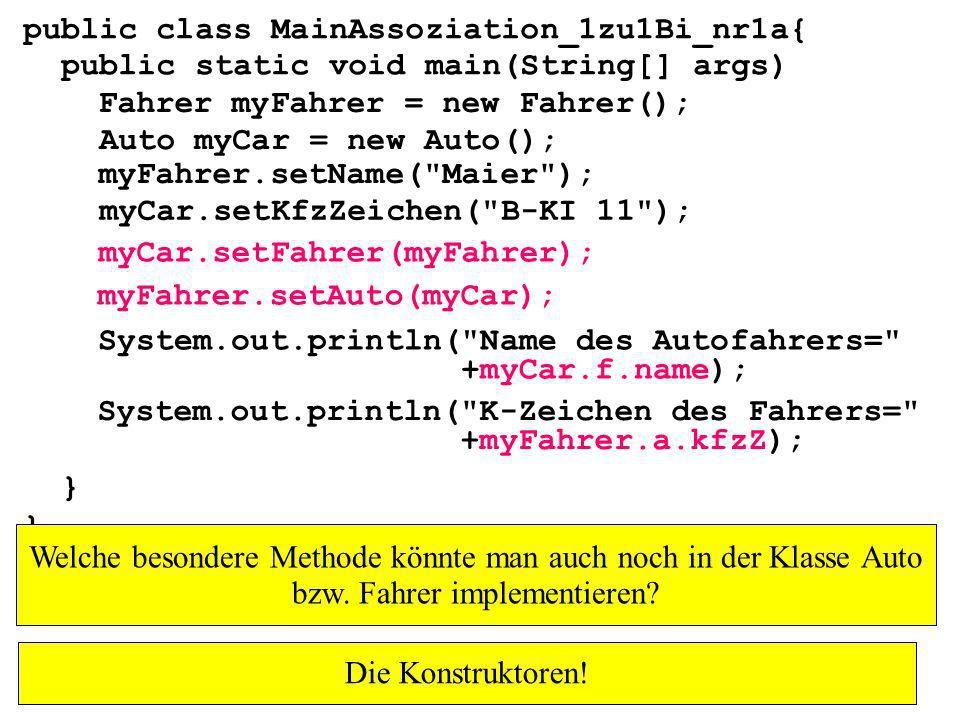 public class MainAssoziation_1zu1Bi_nr1a{ public static void main(String[] args) } Fahrer myFahrer = new Fahrer(); Auto myCar = new Auto(); myCar.setK
