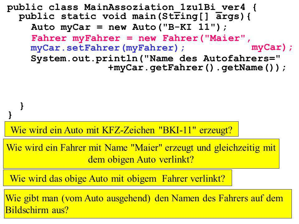 public class MainAssoziation_1zu1Bi_ver4 { public static void main(String[] args){ } Auto myCar = new Auto(