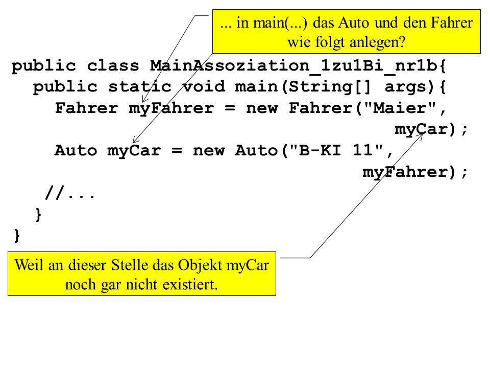 public class MainAssoziation_1zu1Bi_nr1b{ public static void main(String[] args){ Fahrer myFahrer = new Fahrer(