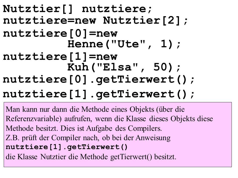 nutztiere[0].getTierwert(); nutztiere[1].getTierwert(); nutztiere[1]=new Kuh(