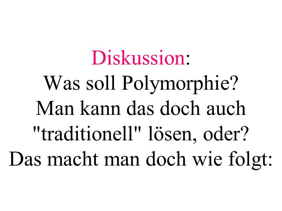 Diskussion: Was soll Polymorphie? Man kann das doch auch