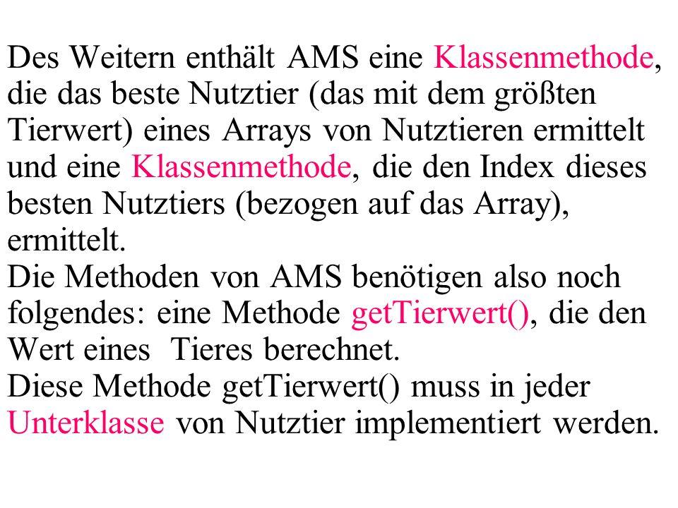 Des Weitern enthält AMS eine Klassenmethode, die das beste Nutztier (das mit dem größten Tierwert) eines Arrays von Nutztieren ermittelt und eine Klas