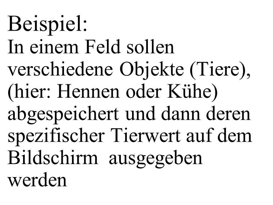 Beispiel: In einem Feld sollen verschiedene Objekte (Tiere), (hier: Hennen oder Kühe) abgespeichert und dann deren spezifischer Tierwert auf dem Bilds