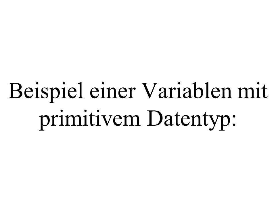 Beispiel einer Variablen mit primitivem Datentyp: