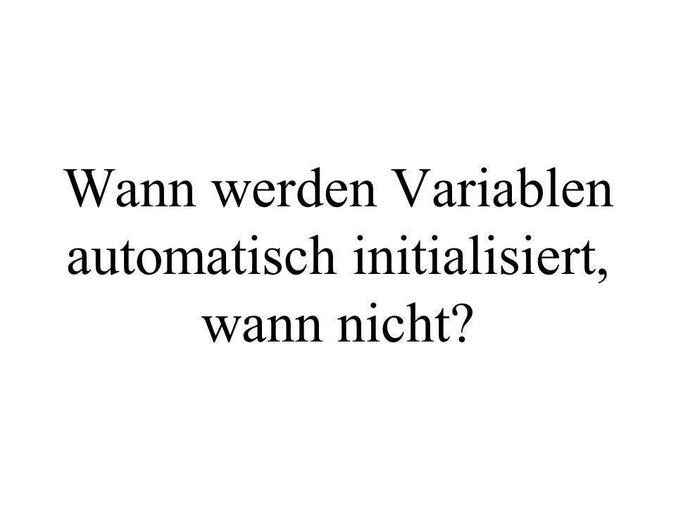 Wann werden Variablen automatisch initialisiert, wann nicht?