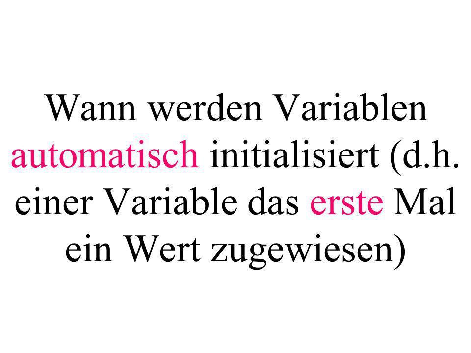 Wann werden Variablen automatisch initialisiert (d.h. einer Variable das erste Mal ein Wert zugewiesen)
