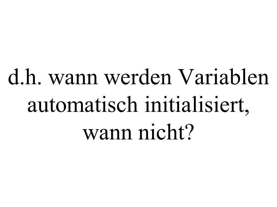 d.h. wann werden Variablen automatisch initialisiert, wann nicht?