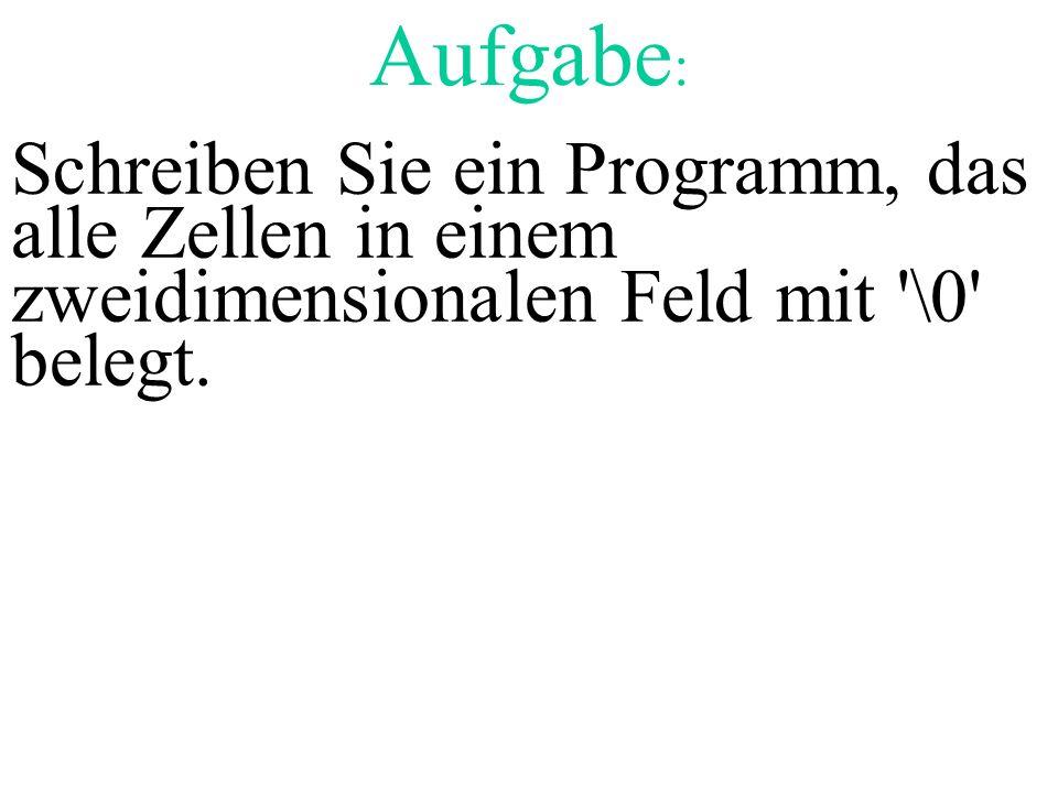 Aufgabe : Schreiben Sie ein Programm, das alle Zellen in einem zweidimensionalen Feld mit '\0' belegt.