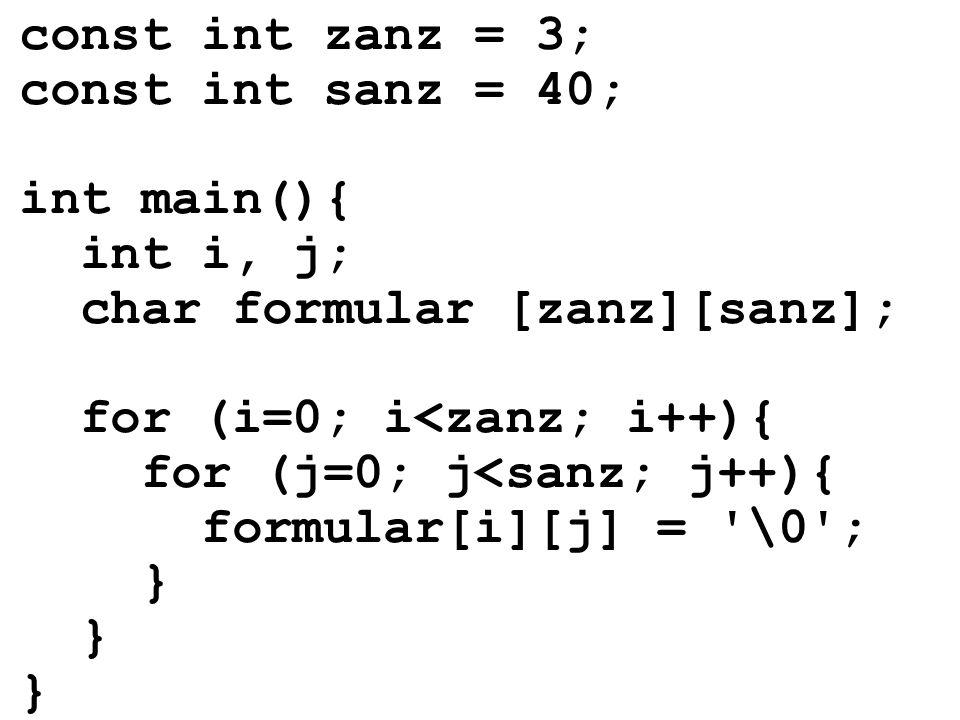 const int zanz = 3; const int sanz = 40; int main(){ int i, j; char formular [zanz][sanz]; for (i=0; i<zanz; i++){ for (j=0; j<sanz; j++){ formular[i][j] = \0 ; }