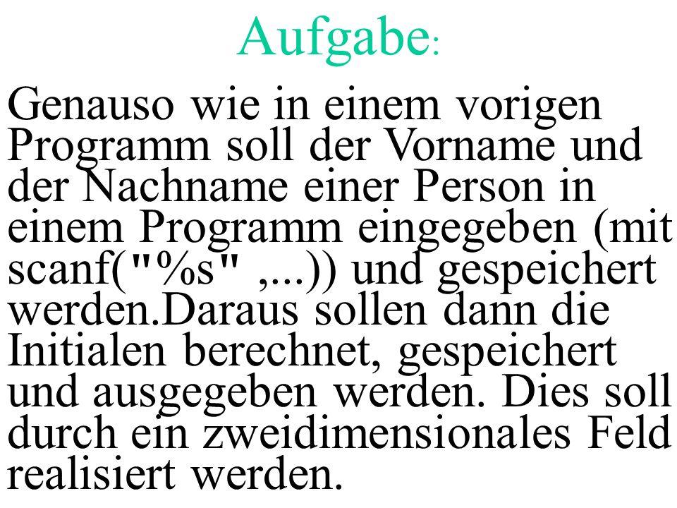 Aufgabe : Genauso wie in einem vorigen Programm soll der Vorname und der Nachname einer Person in einem Programm eingegeben (mit scanf(