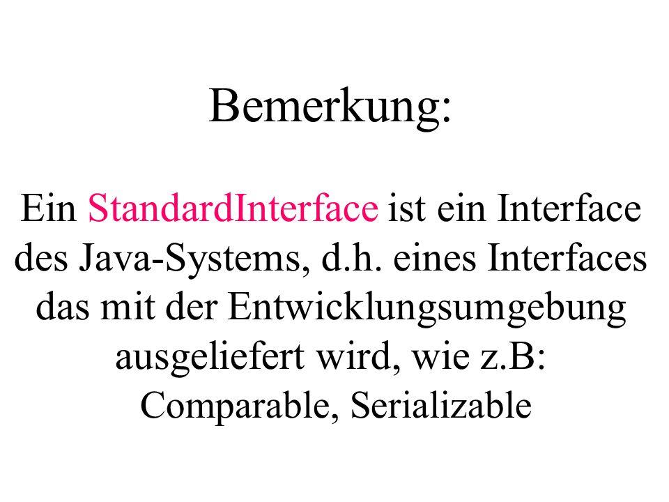 Bemerkung: Ein StandardInterface ist ein Interface des Java-Systems, d.h. eines Interfaces das mit der Entwicklungsumgebung ausgeliefert wird, wie z.B