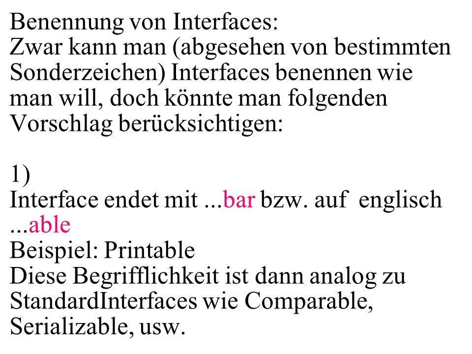 Benennung von Interfaces: Zwar kann man (abgesehen von bestimmten Sonderzeichen) Interfaces benennen wie man will, doch könnte man folgenden Vorschlag