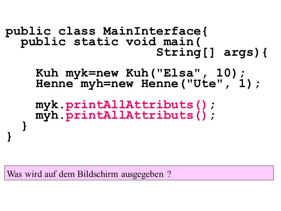 public class MainInterface{ public static void main( String[] args){ Kuh myk=new Kuh(