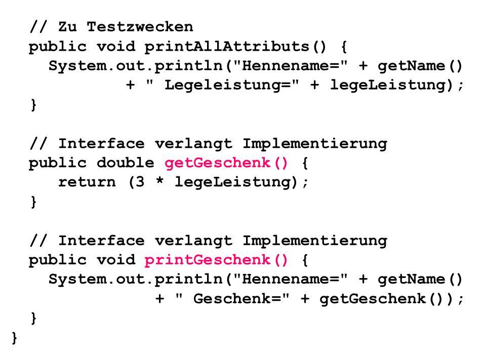 // Zu Testzwecken public void printAllAttributs() { System.out.println(