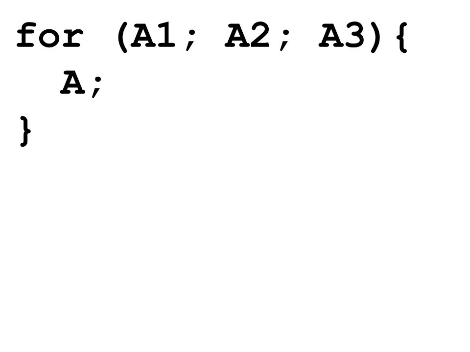 for (A1; A2; A3){ A; }