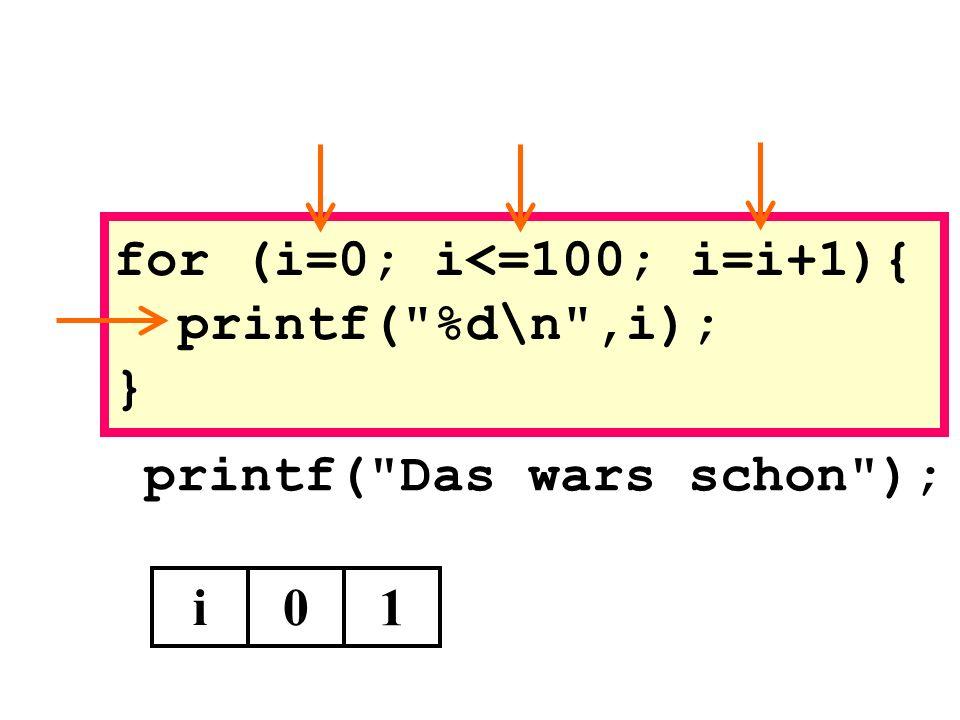 printf( Das wars schon ); i0 1 for (i=0; i<=100; i=i+1){ printf( %d\n ,i); }
