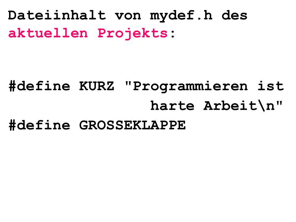 Dateiinhalt von mydef.h des aktuellen Projekts: #define KURZ Programmieren ist harte Arbeit\n #define GROSSEKLAPPE