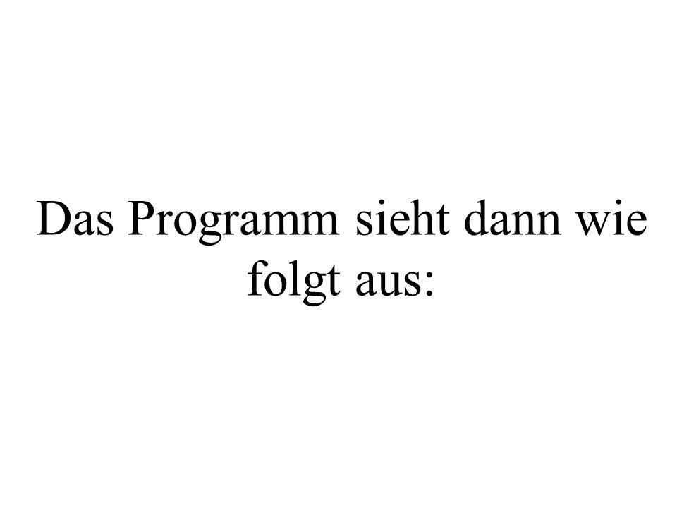 Das Programm sieht dann wie folgt aus: