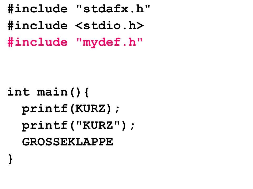 #include stdafx.h #include #include mydef.h int main(){ printf(KURZ); printf( KURZ ); GROSSEKLAPPE }