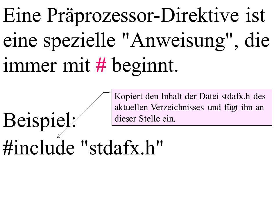 Eine Präprozessor-Direktive ist eine spezielle Anweisung , die immer mit # beginnt.