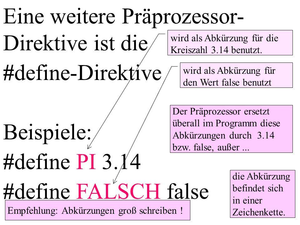 Eine weitere Präprozessor- Direktive ist die #define-Direktive Beispiele: #define PI 3.14 #define FALSCH false wird als Abkürzung für die Kreiszahl 3.14 benutzt.