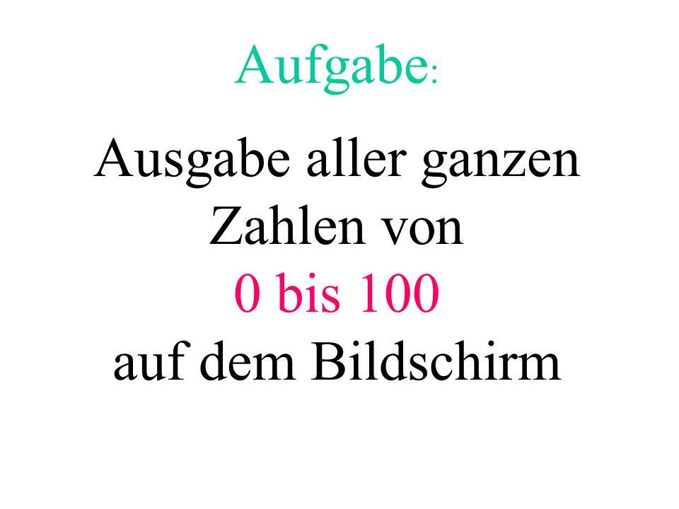 println( Das war es ); i0 1 for (i=0; i<=100; i=i+1){ println(i); } 2...100101