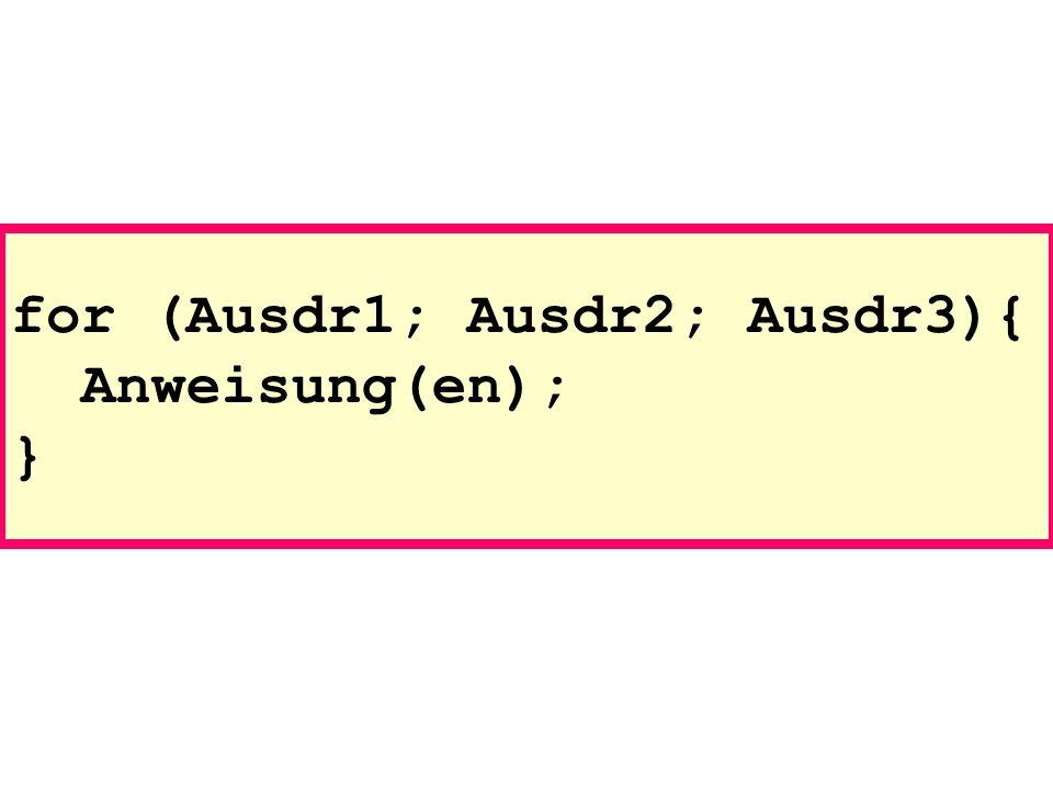 for (Ausdr1; Ausdr2; Ausdr3){ Anweisung(en); }