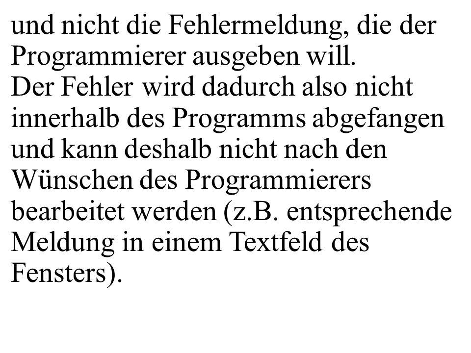 und nicht die Fehlermeldung, die der Programmierer ausgeben will.