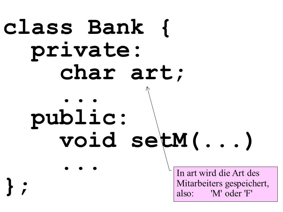 class Bank { private: char art;... public: void setM(...)... }; In art wird die Art des Mitarbeiters gespeichert, also: 'M' oder 'F'