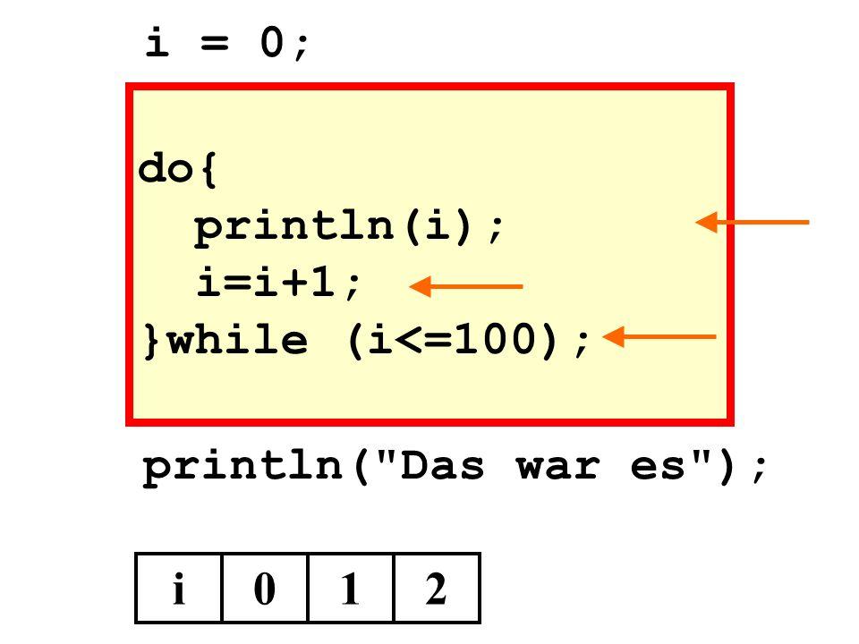 do{ println(i); i=i+1; }while (i<=100); println(