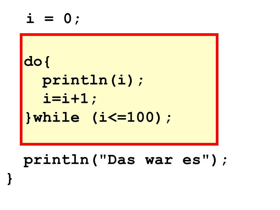 do{ println(i); i=i+1; }while (i<=100); i = 0; println(