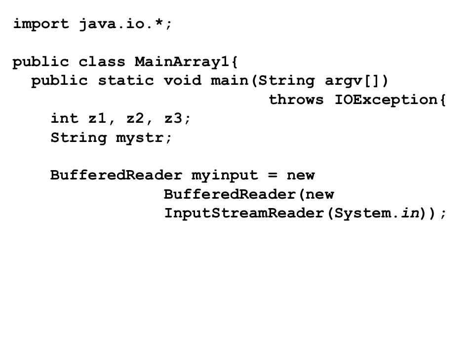 import java.io.*; public class MainArray1{ public static void main(String argv[]) throws IOException{ int z1, z2, z3; String mystr; BufferedReader myi
