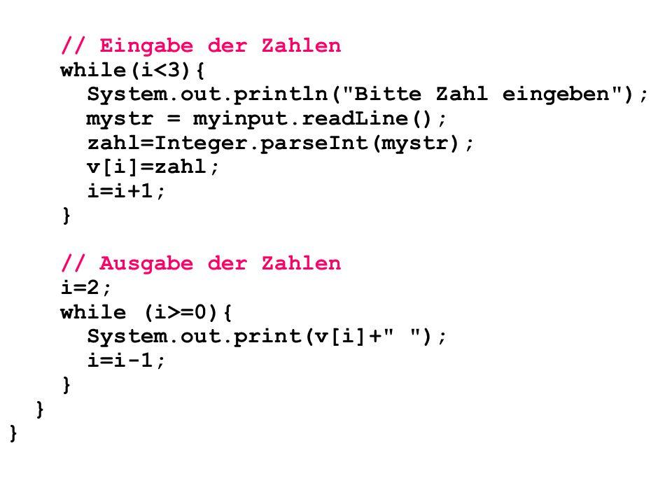 // Eingabe der Zahlen while(i<3){ System.out.println(