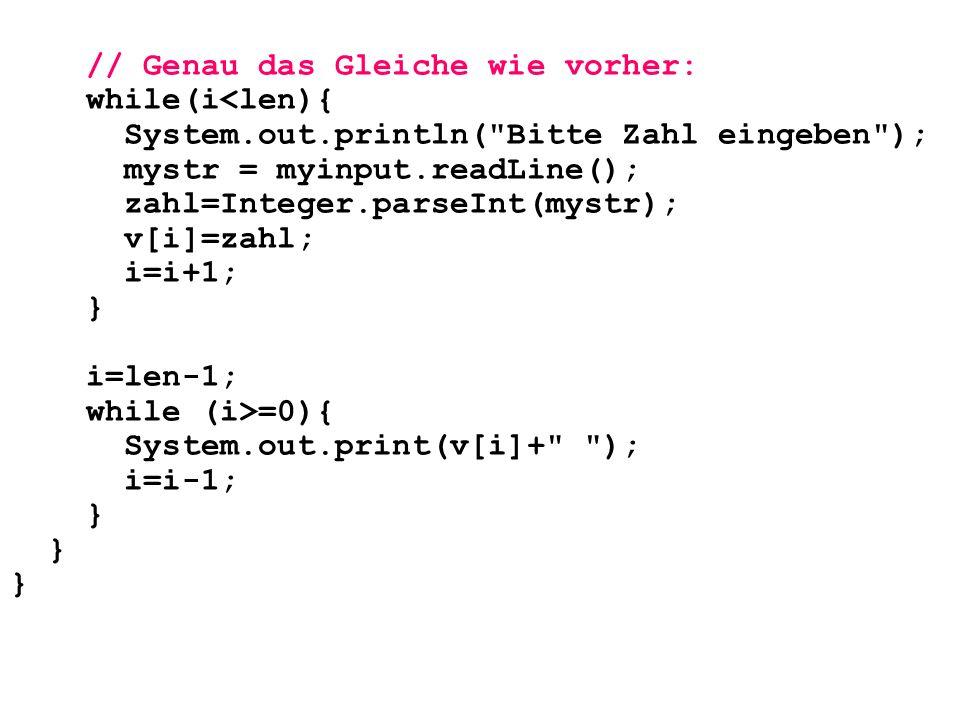 // Genau das Gleiche wie vorher: while(i<len){ System.out.println(
