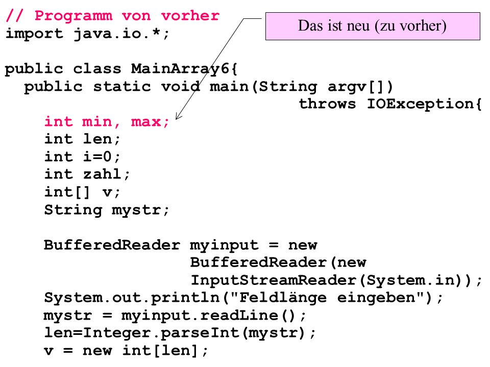// Programm von vorher import java.io.*; public class MainArray6{ public static void main(String argv[]) throws IOException{ int min, max; int len; in