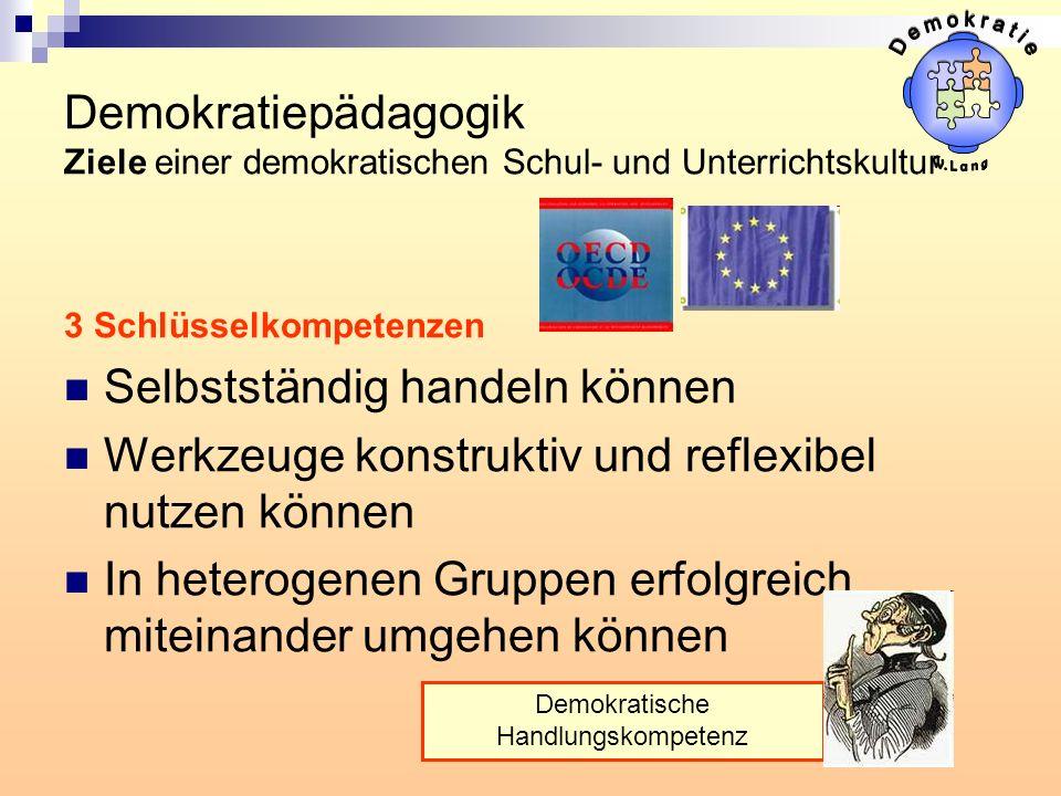 Demokratiepädagogik Ziele einer demokratischen Schul- und Unterrichtskultur 3 Schlüsselkompetenzen Selbstständig handeln können Werkzeuge konstruktiv