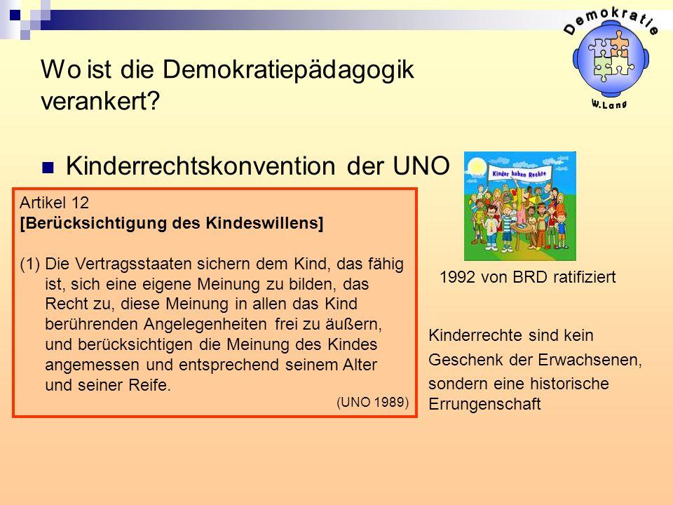 Wo ist die Demokratiepädagogik verankert? Kinderrechtskonvention der UNO Artikel 12 [Berücksichtigung des Kindeswillens] (1)Die Vertragsstaaten sicher