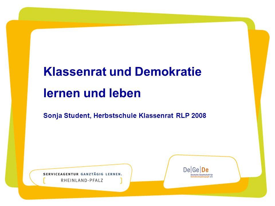 Klassenrat und Demokratie lernen und leben Sonja Student, Herbstschule Klassenrat RLP 2008