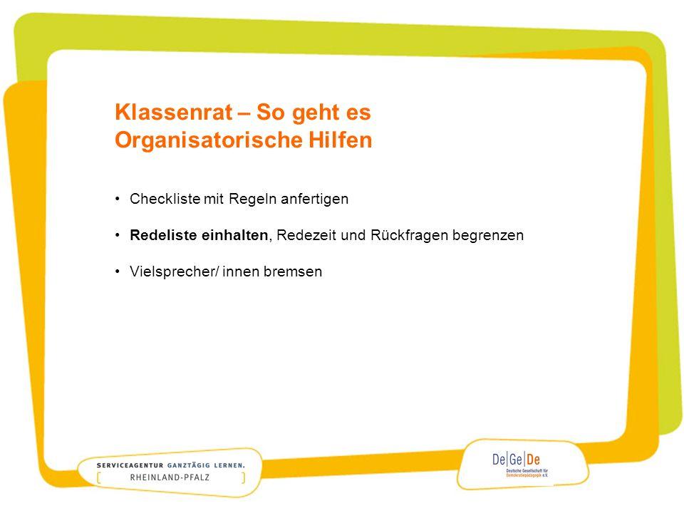 Klassenrat – So geht es Organisatorische Hilfen Checkliste mit Regeln anfertigen Redeliste einhalten, Redezeit und Rückfragen begrenzen Vielsprecher/