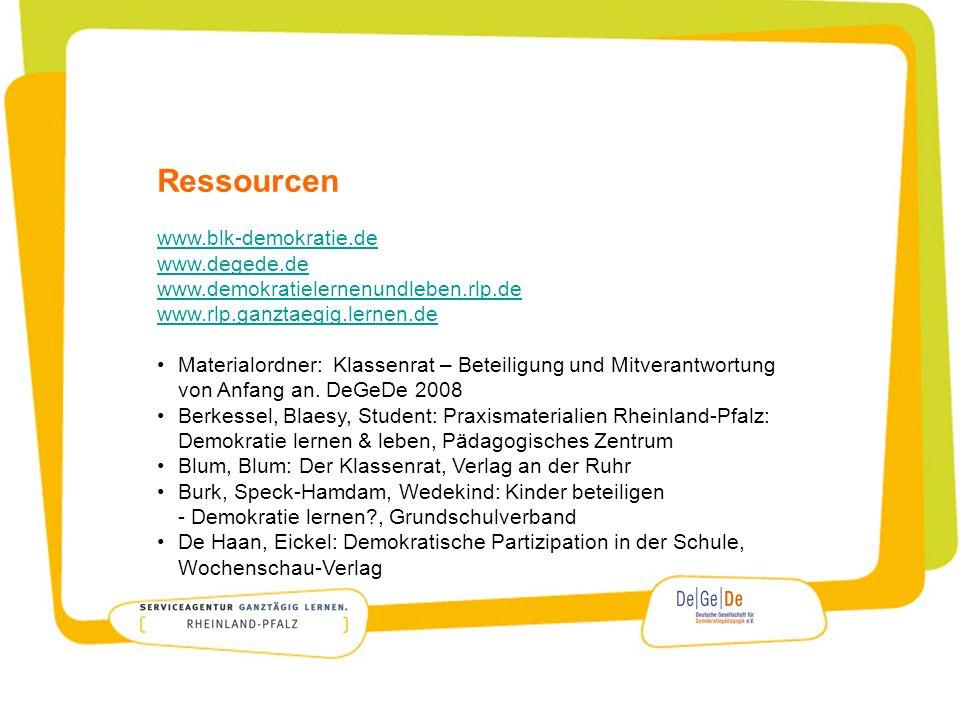 Ressourcen www.blk-demokratie.de www.degede.de www.demokratielernenundleben.rlp.de www.rlp.ganztaegig.lernen.de Materialordner: Klassenrat – Beteiligu