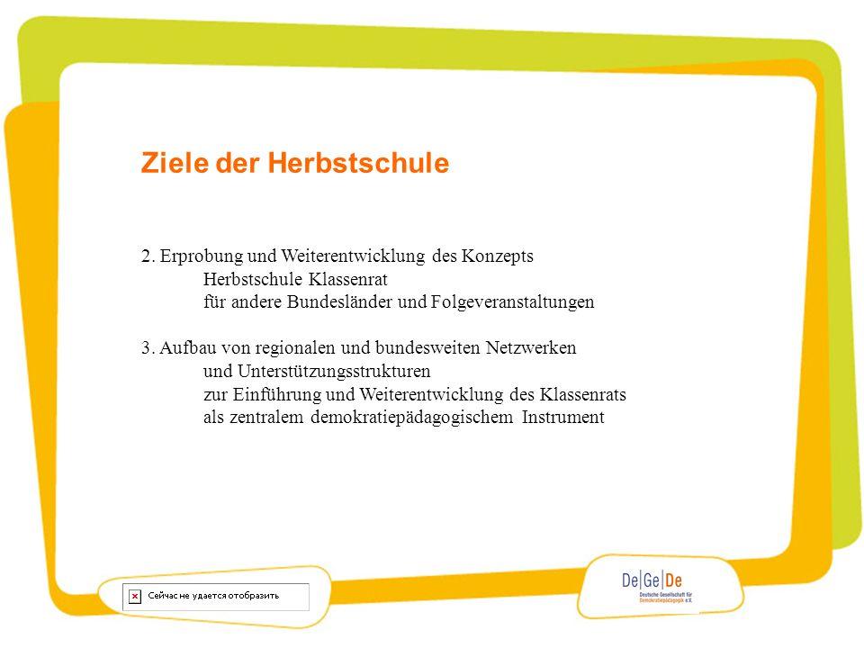 Ziele der Herbstschule 2. Erprobung und Weiterentwicklung des Konzepts Herbstschule Klassenrat für andere Bundesländer und Folgeveranstaltungen 3. Auf